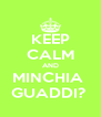 KEEP CALM AND MINCHIA  GUADDI?  - Personalised Poster A4 size