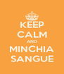 KEEP CALM AND MINCHIA SANGUE - Personalised Poster A4 size