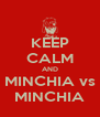 KEEP CALM AND MINCHIA vs MINCHIA - Personalised Poster A4 size