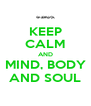 KEEP CALM AND MIND, BODY AND SOUL - Personalised Poster A4 size