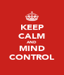 KEEP CALM AND MIND CONTROL - Personalised Poster A4 size