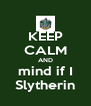 KEEP CALM AND mind if I Slytherin - Personalised Poster A4 size