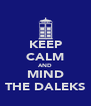 KEEP CALM AND MIND THE DALEKS - Personalised Poster A4 size
