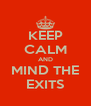 KEEP CALM AND MIND THE EXITS - Personalised Poster A4 size