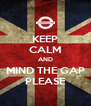 KEEP CALM AND MIND THE GAP PLEASE - Personalised Poster A4 size