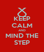 KEEP CALM AND MIND THE STEP - Personalised Poster A4 size