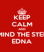 KEEP CALM AND MIND THE STEP EDNA - Personalised Poster A4 size
