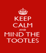 KEEP CALM AND MIND THE  TOOTLES - Personalised Poster A4 size
