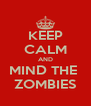 KEEP CALM AND MIND THE  ZOMBIES - Personalised Poster A4 size