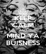 KEEP CALM AND MIND YA BUISNESS - Personalised Poster A4 size