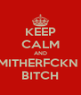 KEEP CALM AND MIND YO MITHERFCKN BUSINESS  BITCH - Personalised Poster A4 size