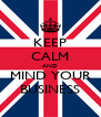 KEEP CALM AND MIND YOUR BUSINESS - Personalised Poster A4 size