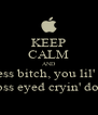KEEP CALM AND mind your damn motherfucking business bitch, you lil' stupid bitch , dumb teacher bitch, 2+2   not knowin' what the fuck it is bich, cross eyed cryin' down your back fat foot ass bitch, long tit - Personalised Poster A4 size
