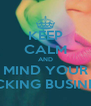 KEEP CALM AND MIND YOUR FUCKING BUSINESS! - Personalised Poster A4 size
