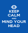 KEEP CALM AND MIND YOUR HEAD - Personalised Poster A4 size