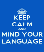 KEEP CALM AND MIND YOUR LANGUAGE - Personalised Poster A4 size