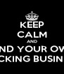 KEEP CALM AND MIND YOUR OWN FUCKING BUSINESS - Personalised Poster A4 size