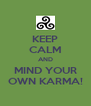 KEEP CALM AND MIND YOUR OWN KARMA! - Personalised Poster A4 size