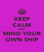 KEEP CALM AND MIND YOUR OWN SHIP - Personalised Poster A4 size