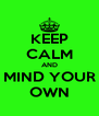 KEEP CALM AND MIND YOUR OWN - Personalised Poster A4 size