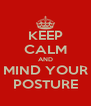 KEEP CALM AND MIND YOUR POSTURE - Personalised Poster A4 size