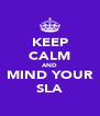 KEEP CALM AND MIND YOUR SLA - Personalised Poster A4 size