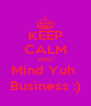 KEEP CALM AND Mind Yuh  Business :) - Personalised Poster A4 size