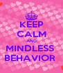KEEP CALM AND MINDLESS  BEHAVIOR  - Personalised Poster A4 size