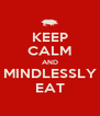 KEEP CALM AND MINDLESSLY EAT - Personalised Poster A4 size