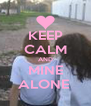 KEEP CALM AND MINE ALONE  - Personalised Poster A4 size