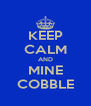 KEEP CALM AND MINE COBBLE - Personalised Poster A4 size