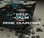 KEEP CALM AND MINE DIAMOND  - Personalised Poster A4 size