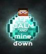 KEEP CALM AND mine down - Personalised Poster A4 size