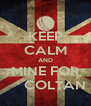 KEEP CALM AND MINE FOR      COLTAN - Personalised Poster A4 size