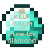 KEEP CALM AND mine for diamond - Personalised Poster A4 size