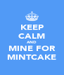 KEEP CALM AND MINE FOR MINTCAKE - Personalised Poster A4 size