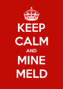 KEEP CALM AND MINE MELD - Personalised Poster A4 size
