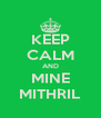 KEEP CALM AND MINE MITHRIL - Personalised Poster A4 size