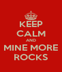 KEEP CALM AND MINE MORE ROCKS - Personalised Poster A4 size
