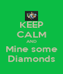 KEEP CALM AND Mine some Diamonds - Personalised Poster A4 size