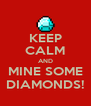 KEEP CALM AND MINE SOME DIAMONDS! - Personalised Poster A4 size
