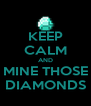 KEEP CALM AND MINE THOSE DIAMONDS - Personalised Poster A4 size