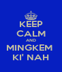 KEEP CALM AND MINGKEM  KI' NAH - Personalised Poster A4 size