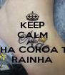 KEEP CALM AND MINHA COROA TU É RAINHA - Personalised Poster A4 size