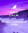 KEEP CALM AND Minha cunhada é linda - Personalised Poster A4 size