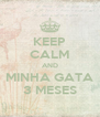 KEEP CALM AND MINHA GATA 3 MESES - Personalised Poster A4 size