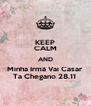KEEP CALM AND Minha Irmã Vai Casar  Ta Chegano 28.11  - Personalised Poster A4 size