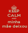 KEEP CALM AND minha  mãe deixou - Personalised Poster A4 size