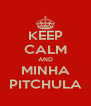 KEEP CALM AND MINHA PITCHULA - Personalised Poster A4 size