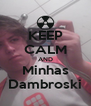 KEEP CALM AND Minhas Dambroski - Personalised Poster A4 size
